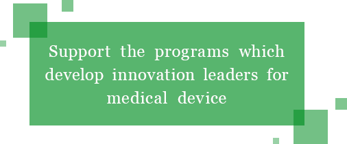 Support the programs which develop innovation leaders for medical device